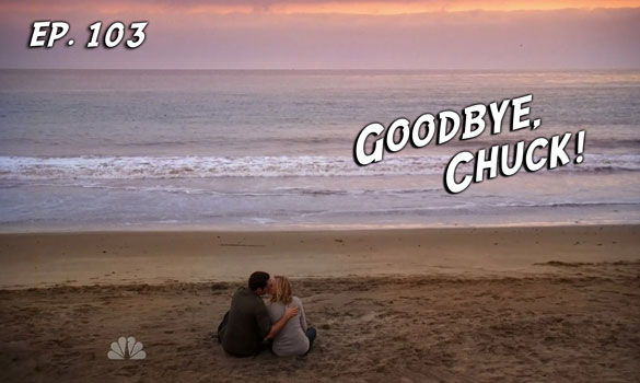 Chuck vs. the Podcast 103: Goodbye Chuck